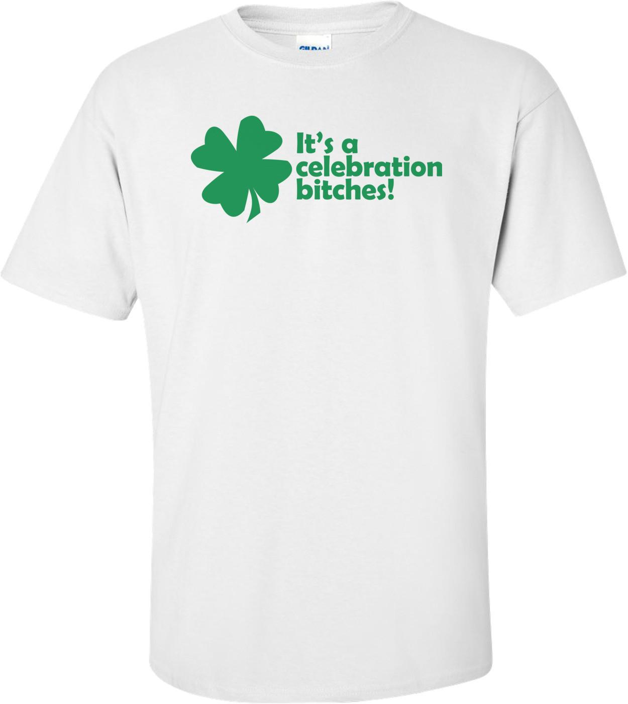 It's A Celebration Bitches St. Paddy's Day Shirt