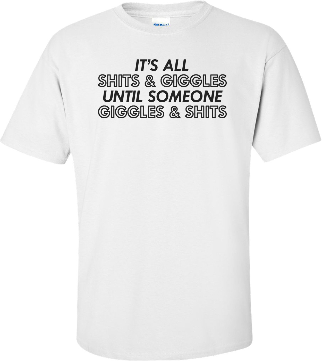 It's All Shits And Giggles Until Someone Giggles And Shits Funny Shirt
