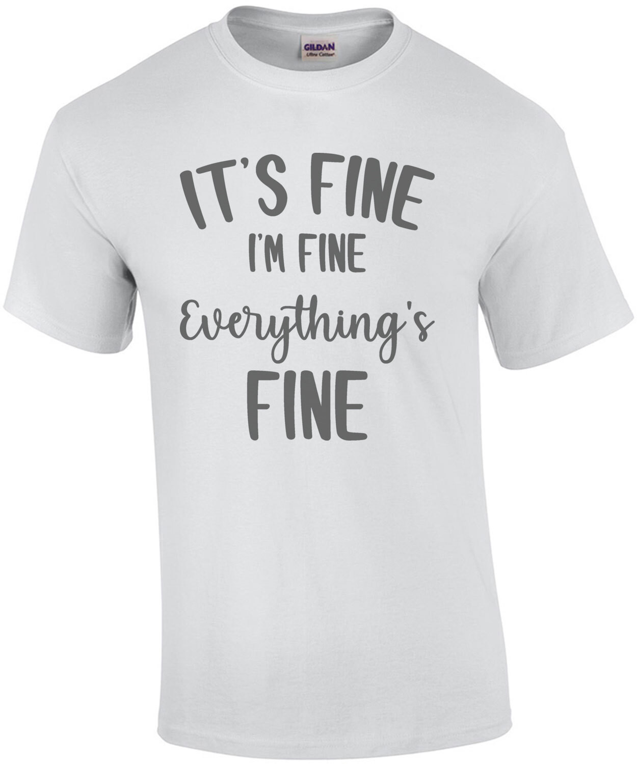 It's fine. I'm fine. Everything's fine - funny t-shirt