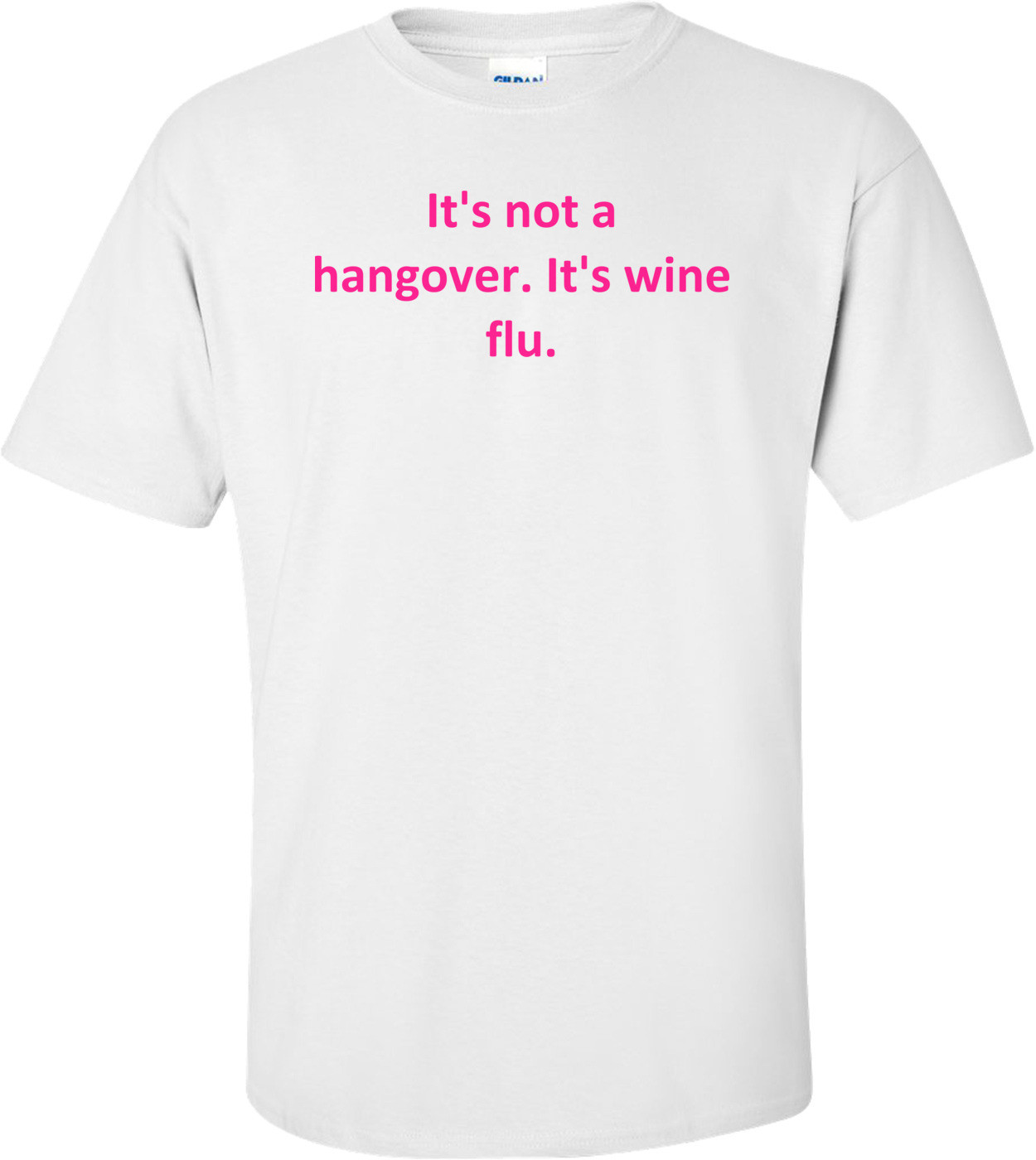 It's not a hangover. It's wine flu. Shirt