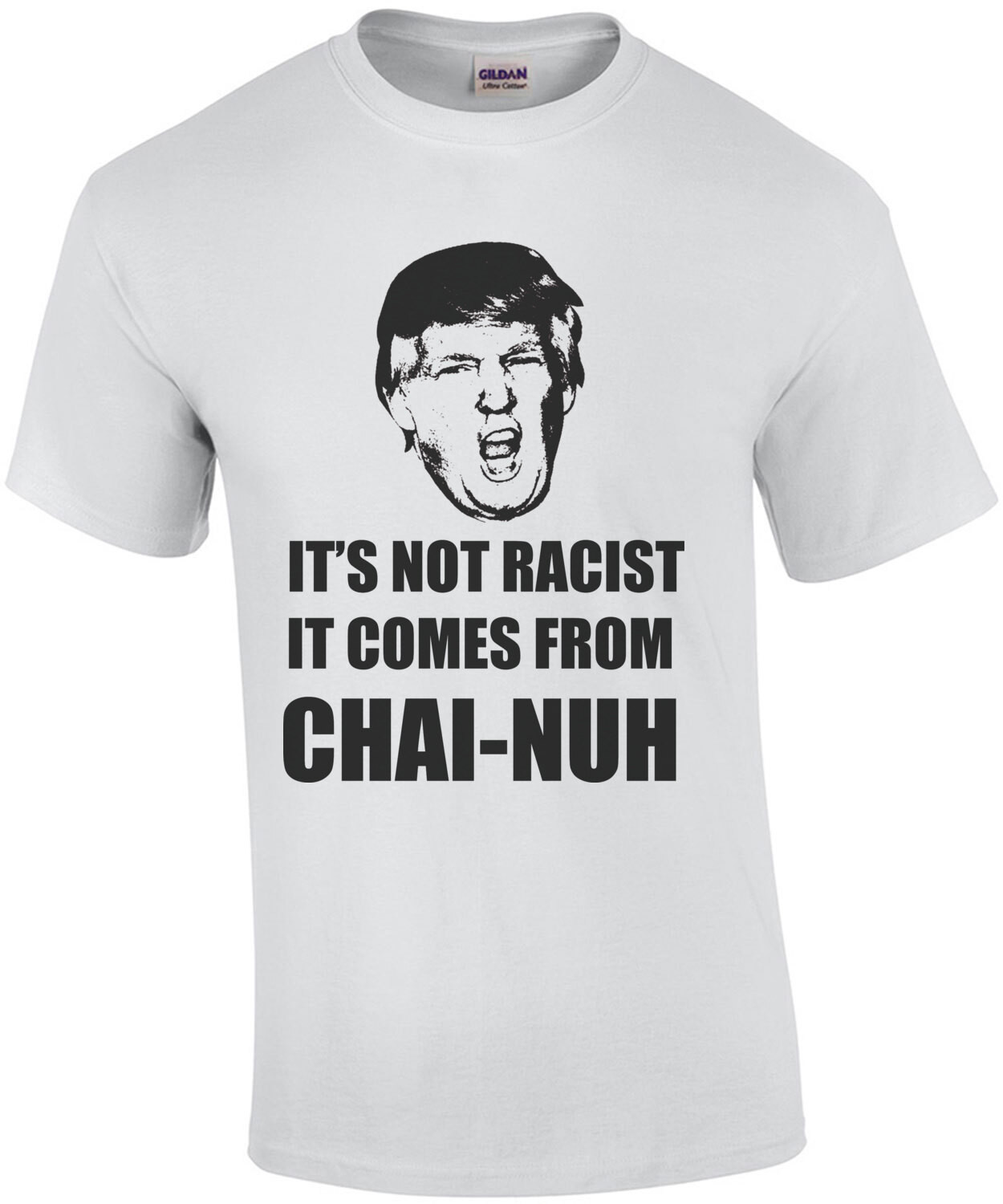 It's Not Racist, It Comes From Chai-nuh  Funny Trump China Shirt