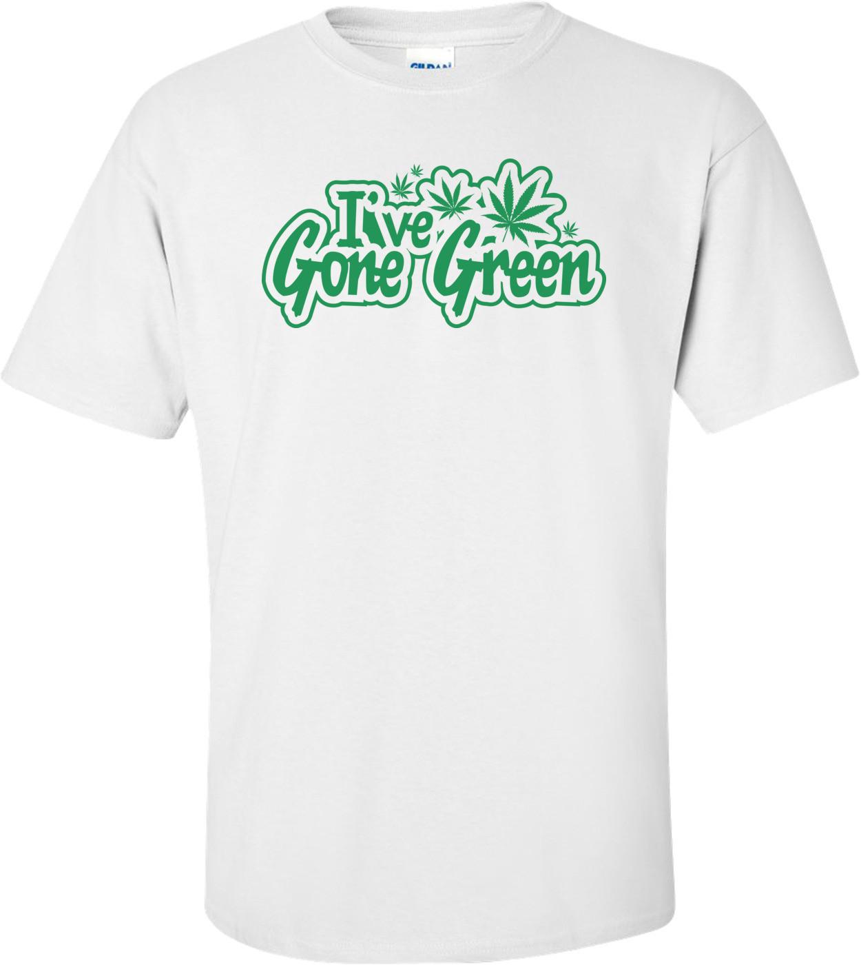 I've Gone Green T-shirt