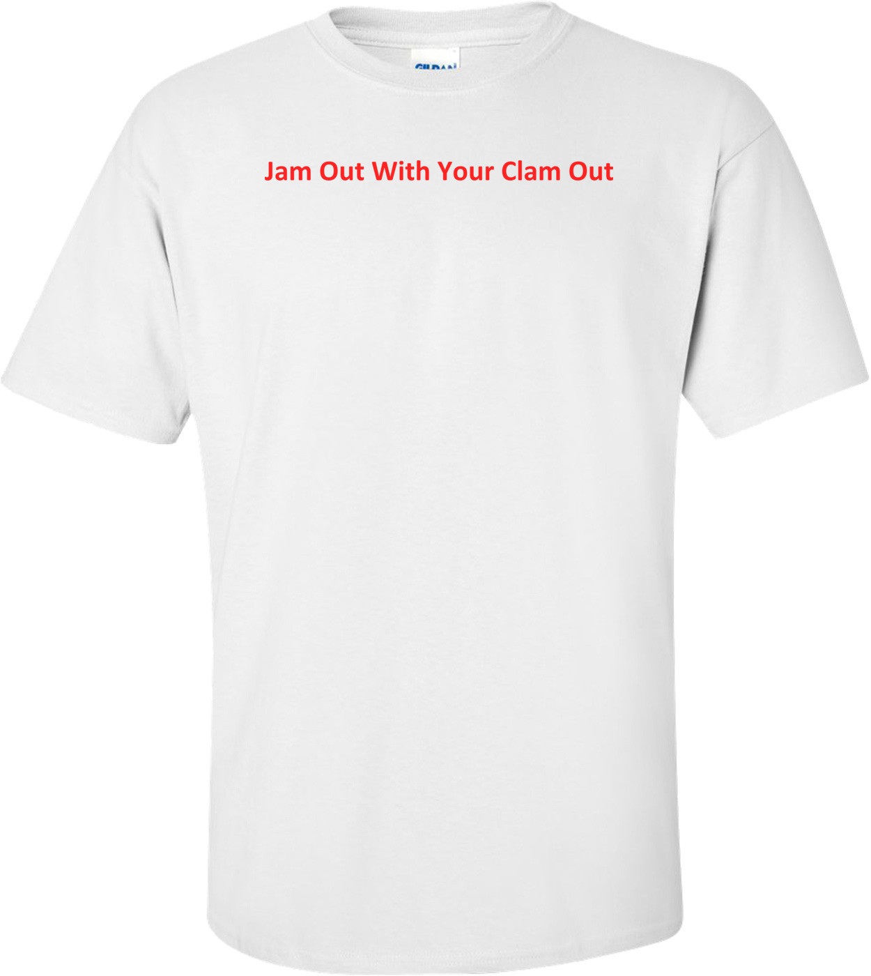 Jam Out With Your Clam Out T-Shirt