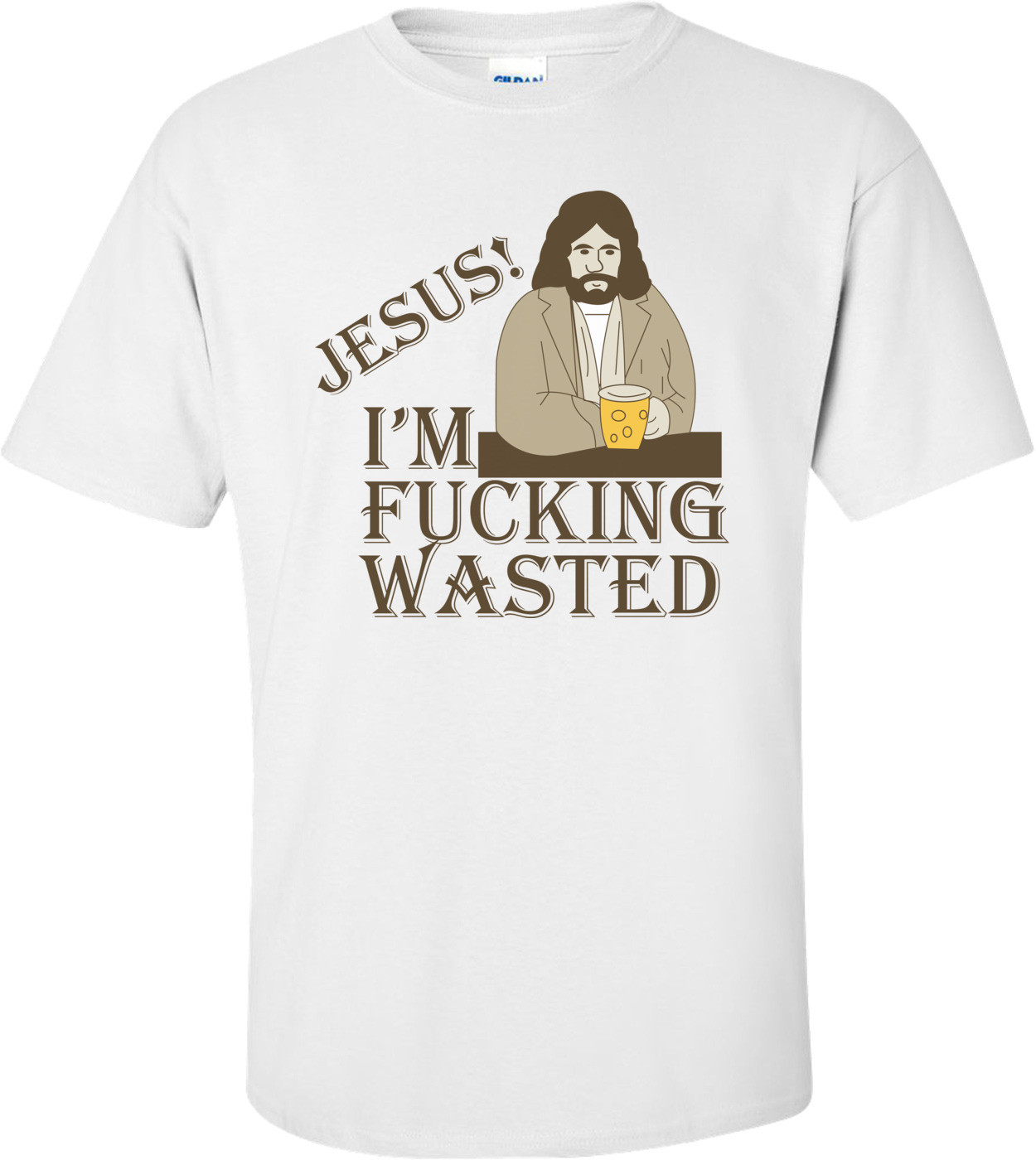 Jesus! I'm Fucking Wasted Funny Shirt