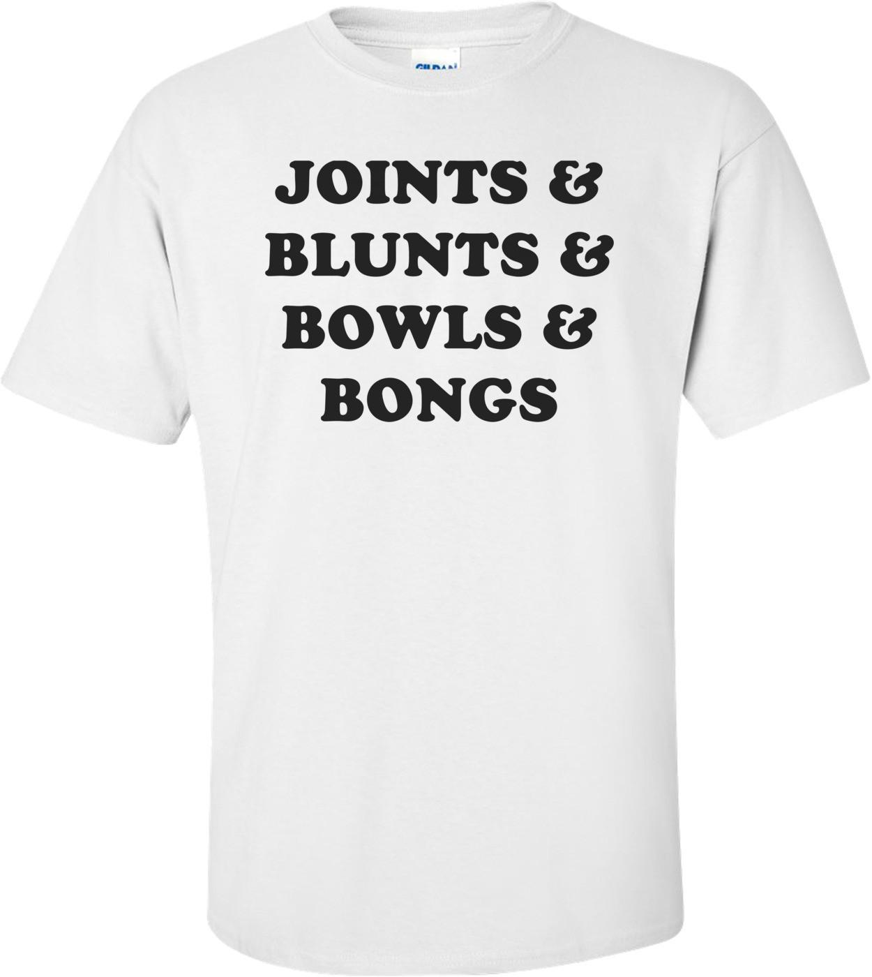JOINTS & BLUNTS & BOWLS & BONGS Shirt