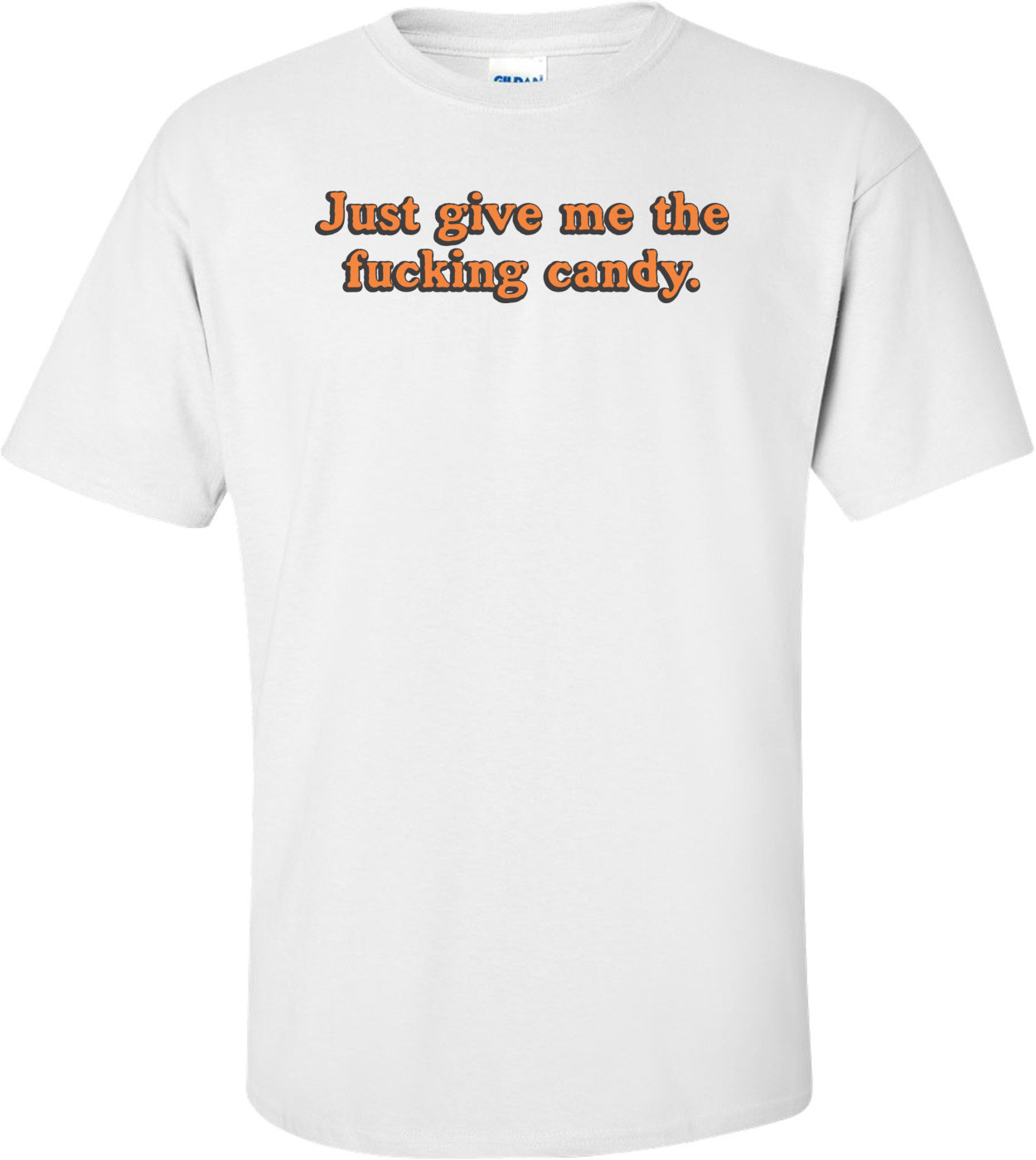 Just Give Me The Fucking Candy Halloween T-shirt