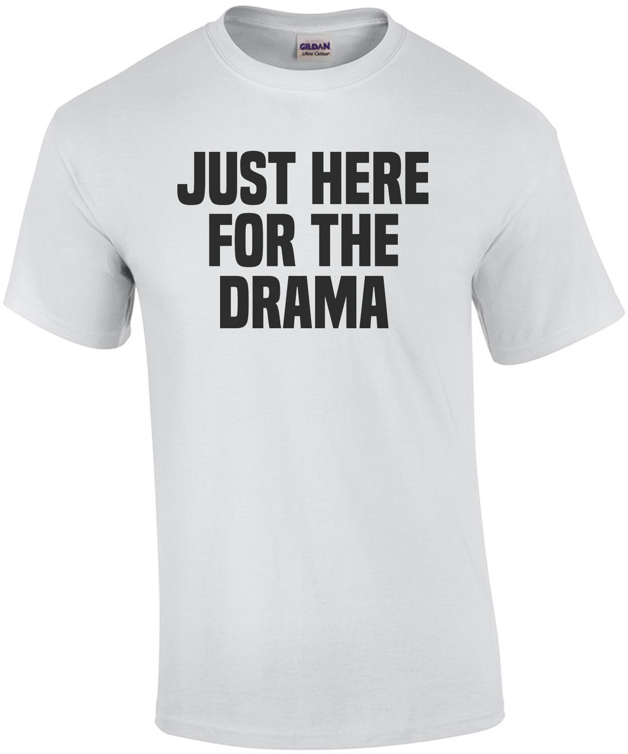 Just here for the drama - funny sarcastic t-shirt