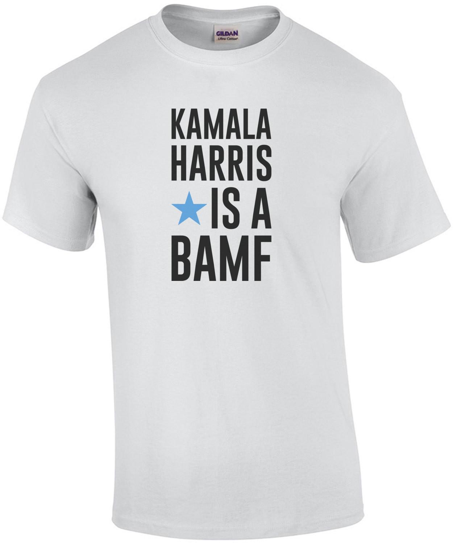 Kamala Harris is a BAMF - Kamala Harris T-Shirt