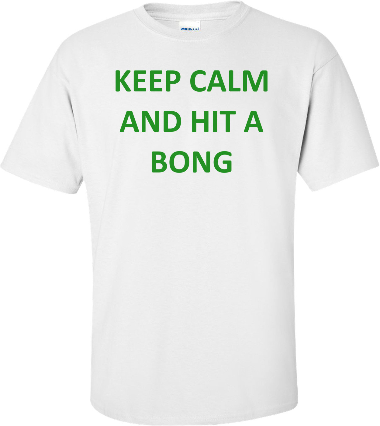 KEEP CALM AND HIT A BONG Shirt