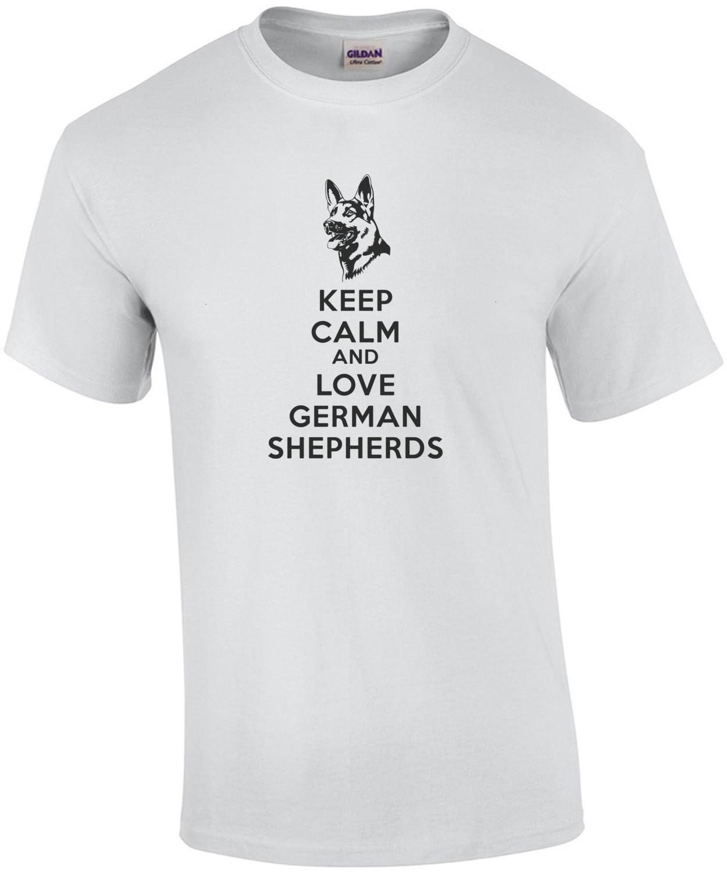 Keep Calm and Love German Shepherds - German Shepherd T-Shirt