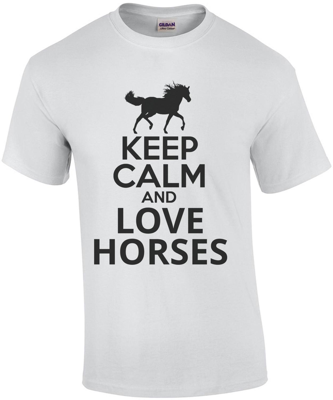 Keep Calm And Love Horses T-Shirt