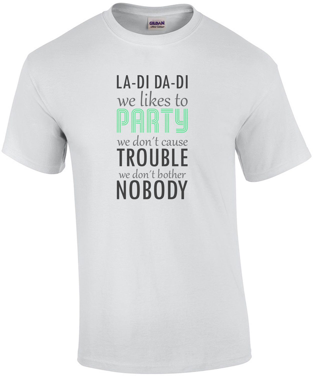La-di da-di we likes to party we don't cause trouble we don;t bother nobody - snoop dog - slick rick - doug e. fresh 80's 90's hiphop rap t-shirt