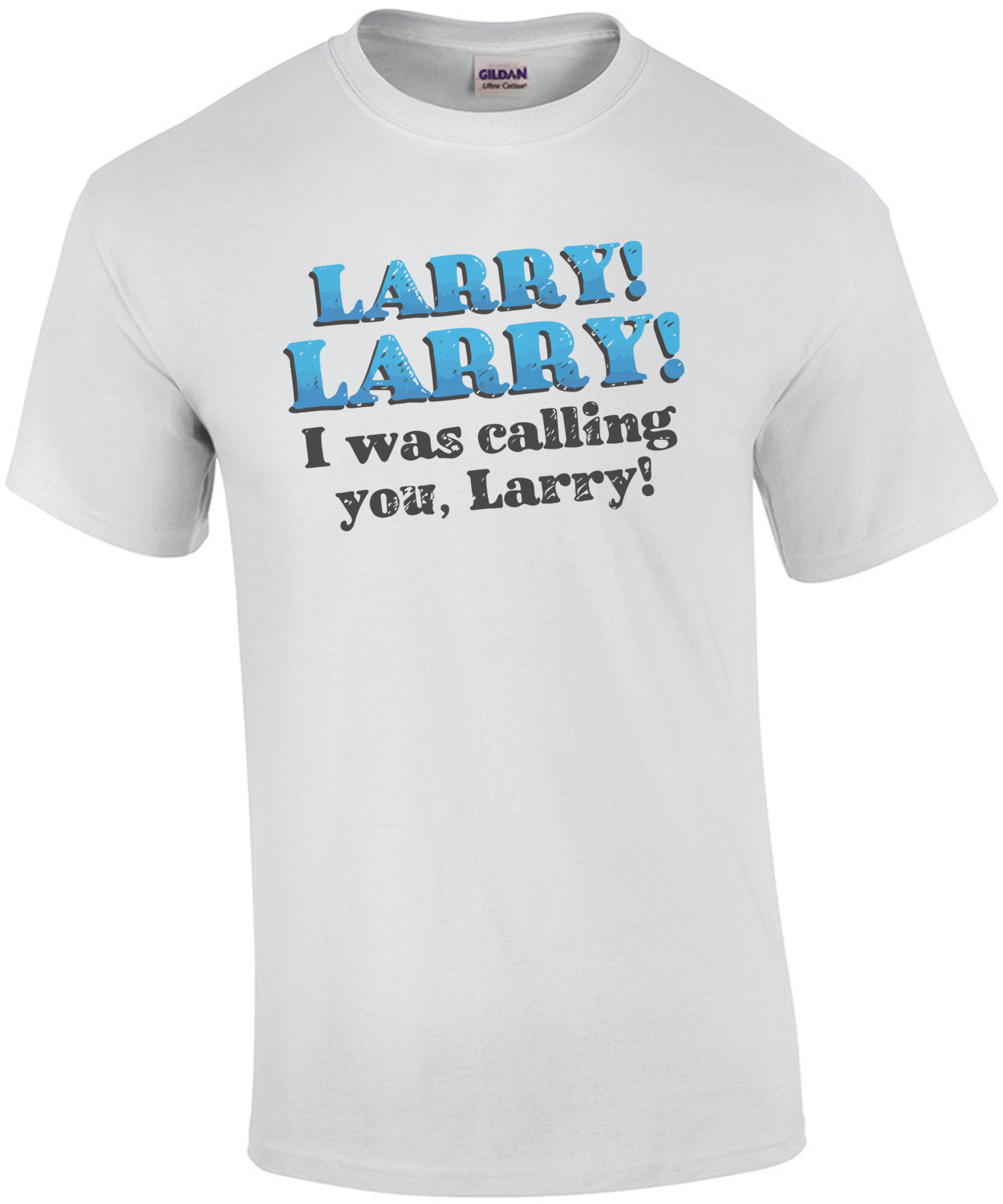 Calling Larry T-Shirt. Larry! Larry! I was calling you, Larry! Impractical Jokers T-Shirt