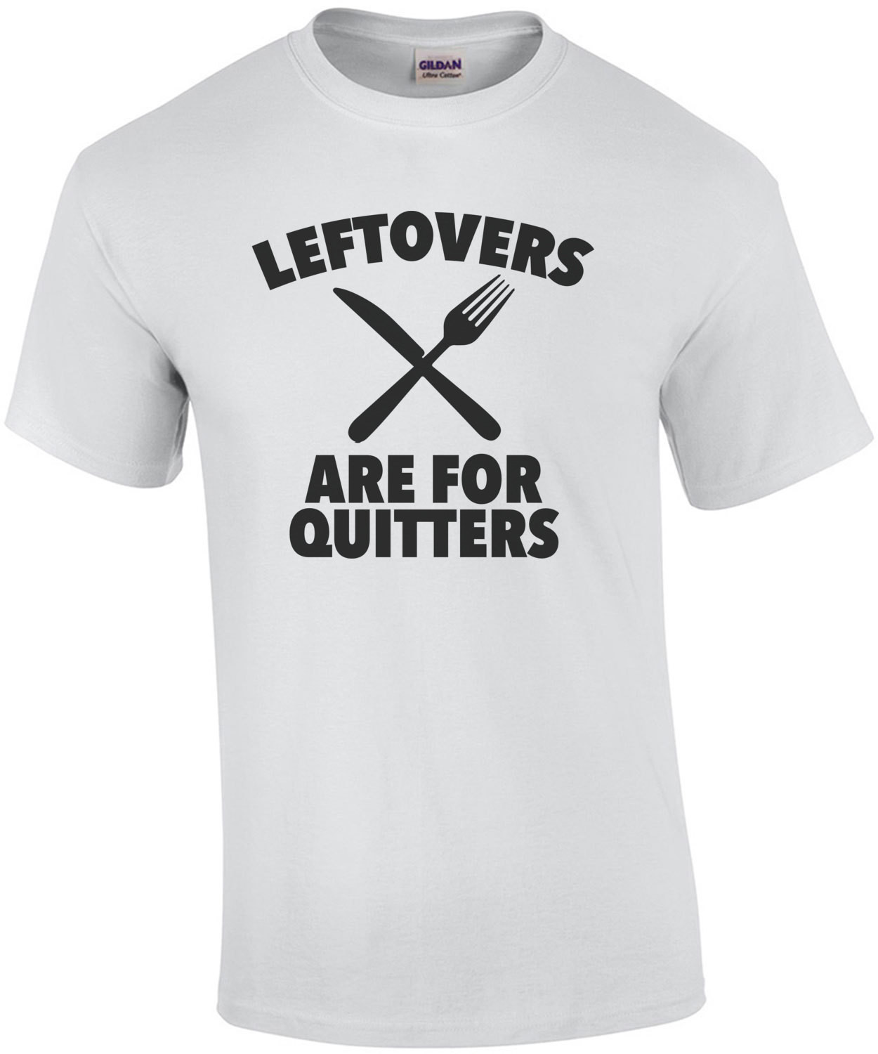 Leftovers are for quiters - fat t-shirt