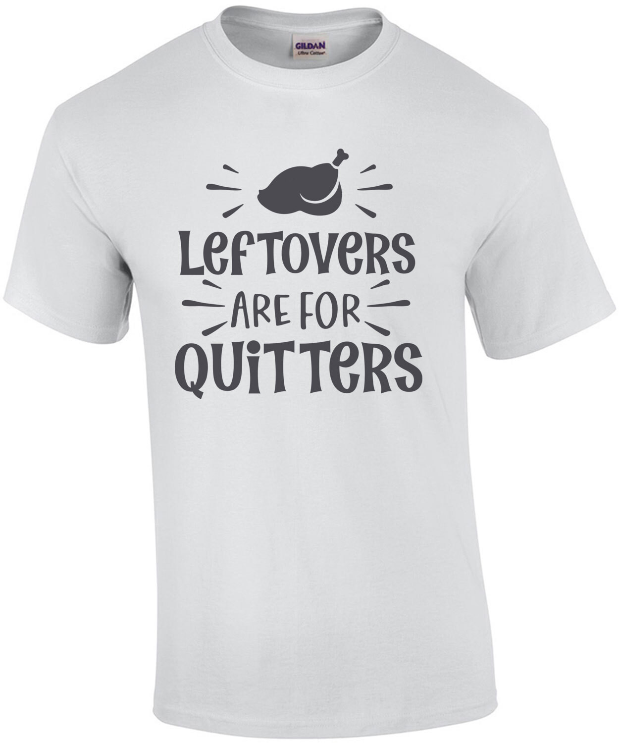 Leftovers Are for Quitters - Thanksgiving Tee