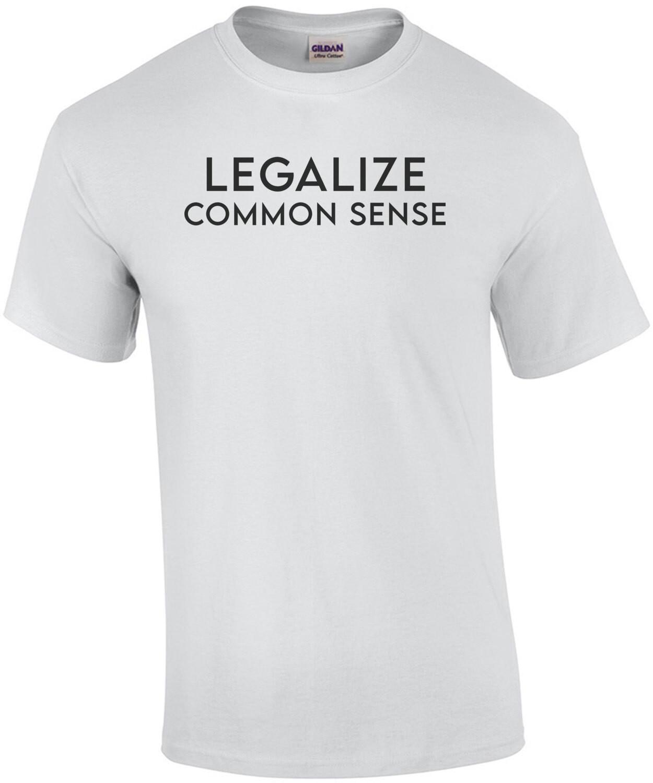 Legalize Common Sense Shirt