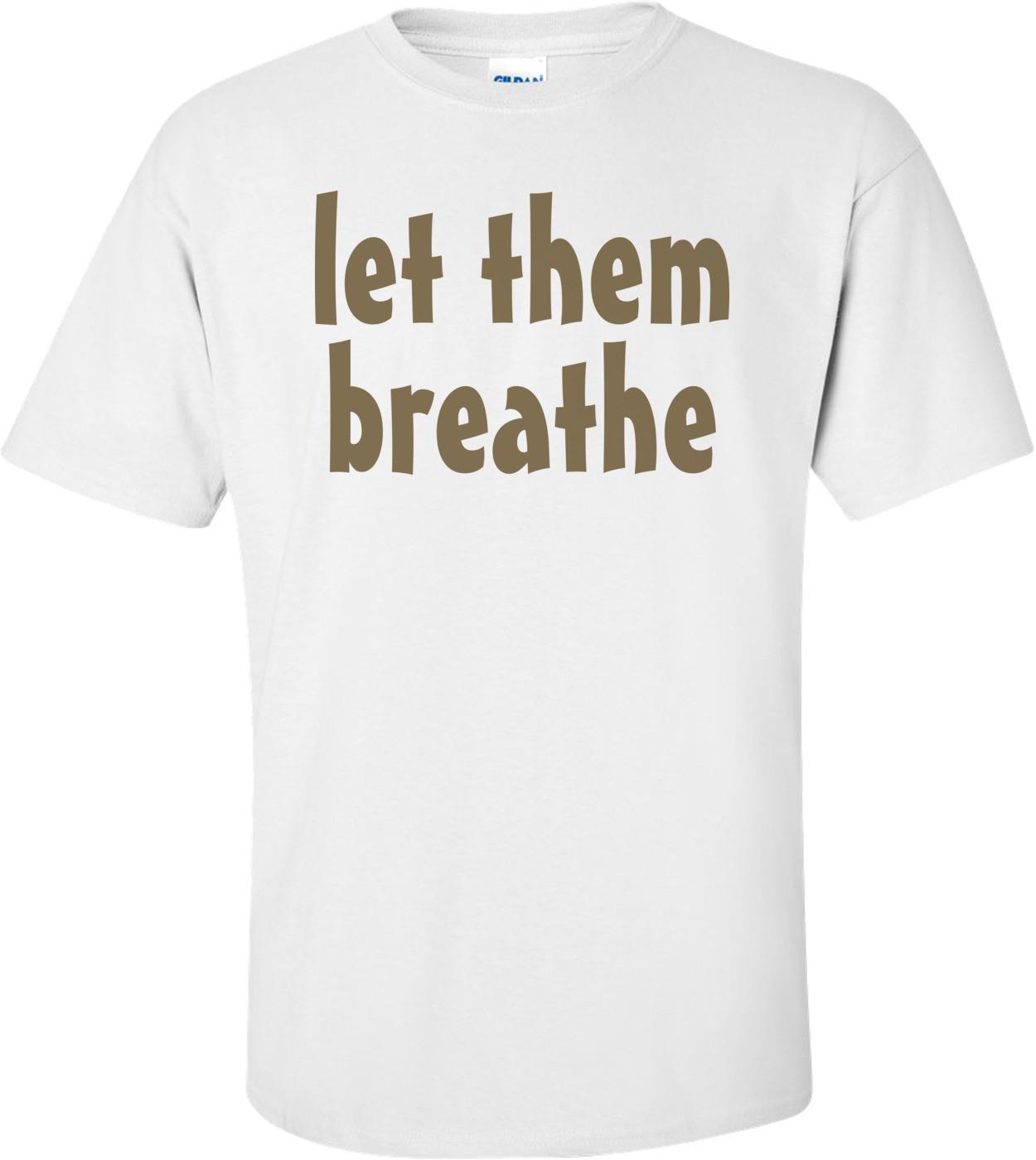 Let Them Breathe T-shirt