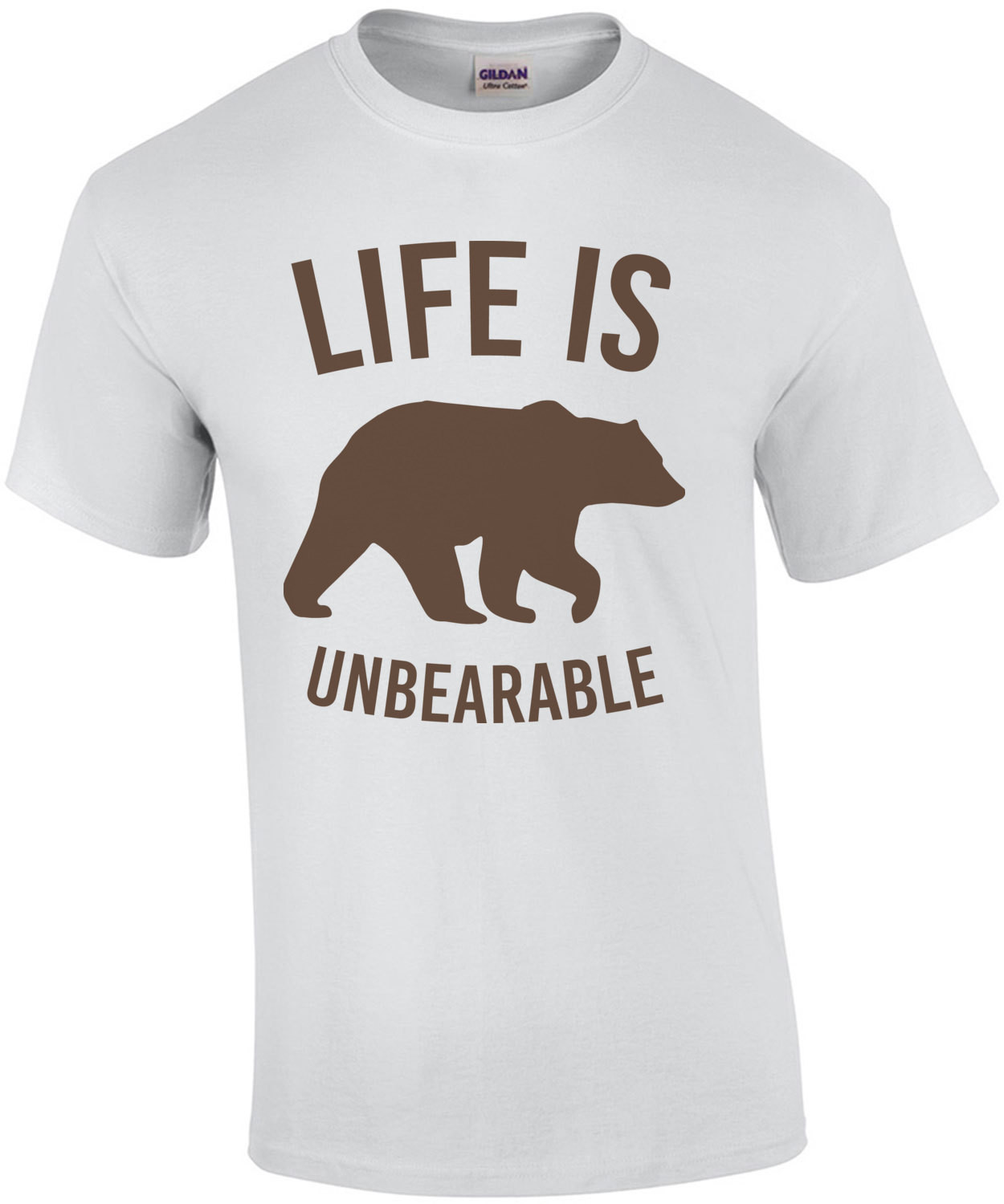 Life is unbearable - funny t-shirt