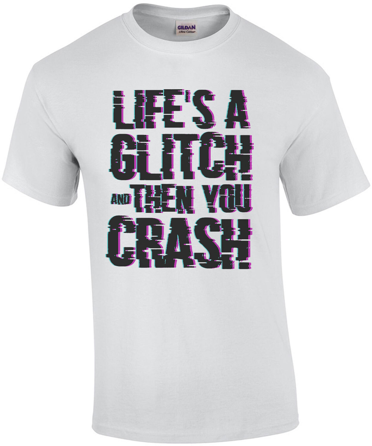Life's a glitch and then you crash - cool t-shirt