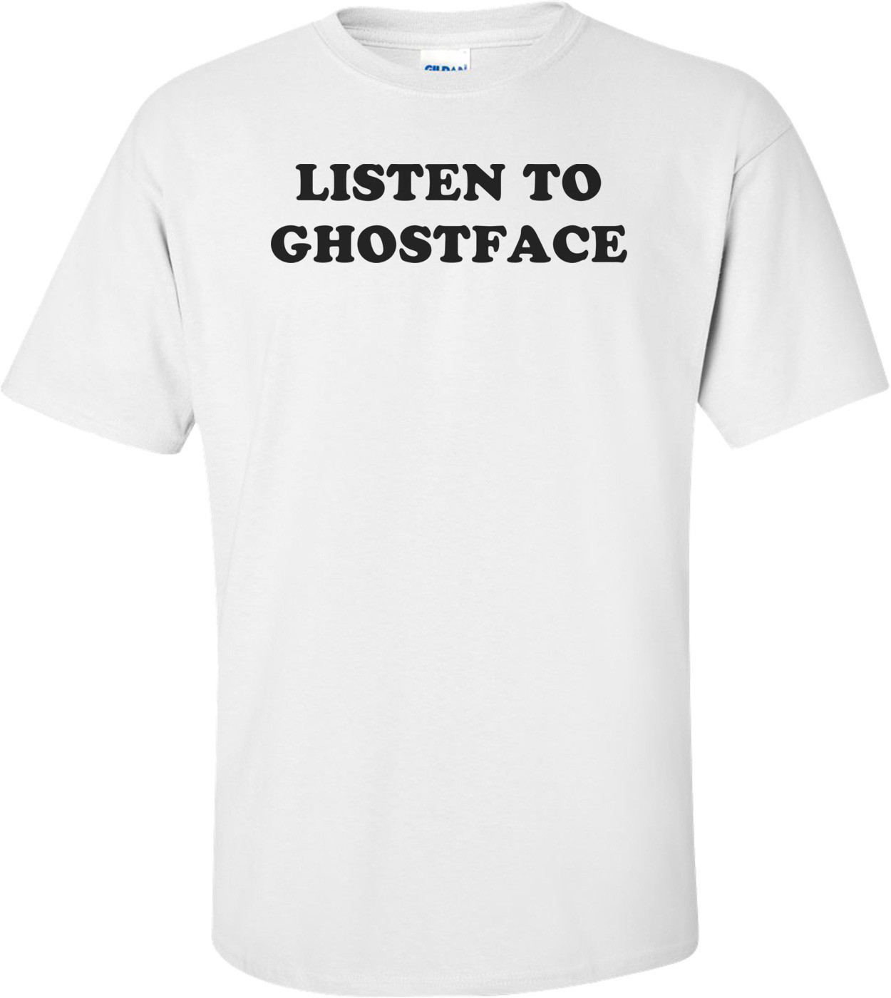 LISTEN TO GHOSTFACE Shirt