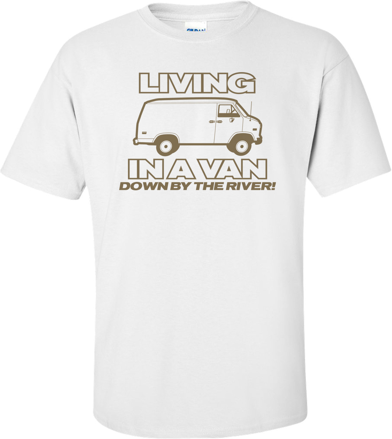 Living In A Van Down By The River Funny T-shirt