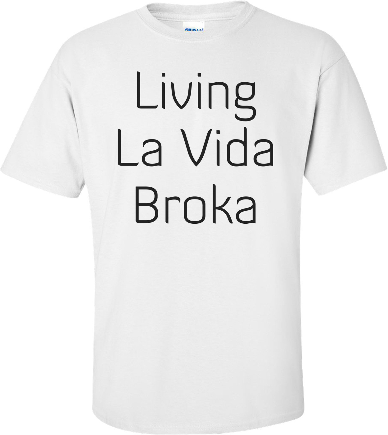 Living La Vida Broka Shirt