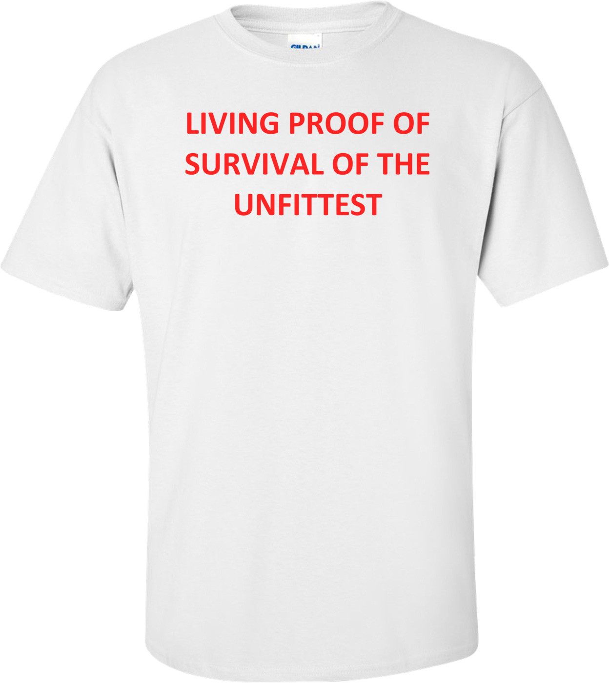 LIVING PROOF OF SURVIVAL OF THE UNFITTEST Shirt
