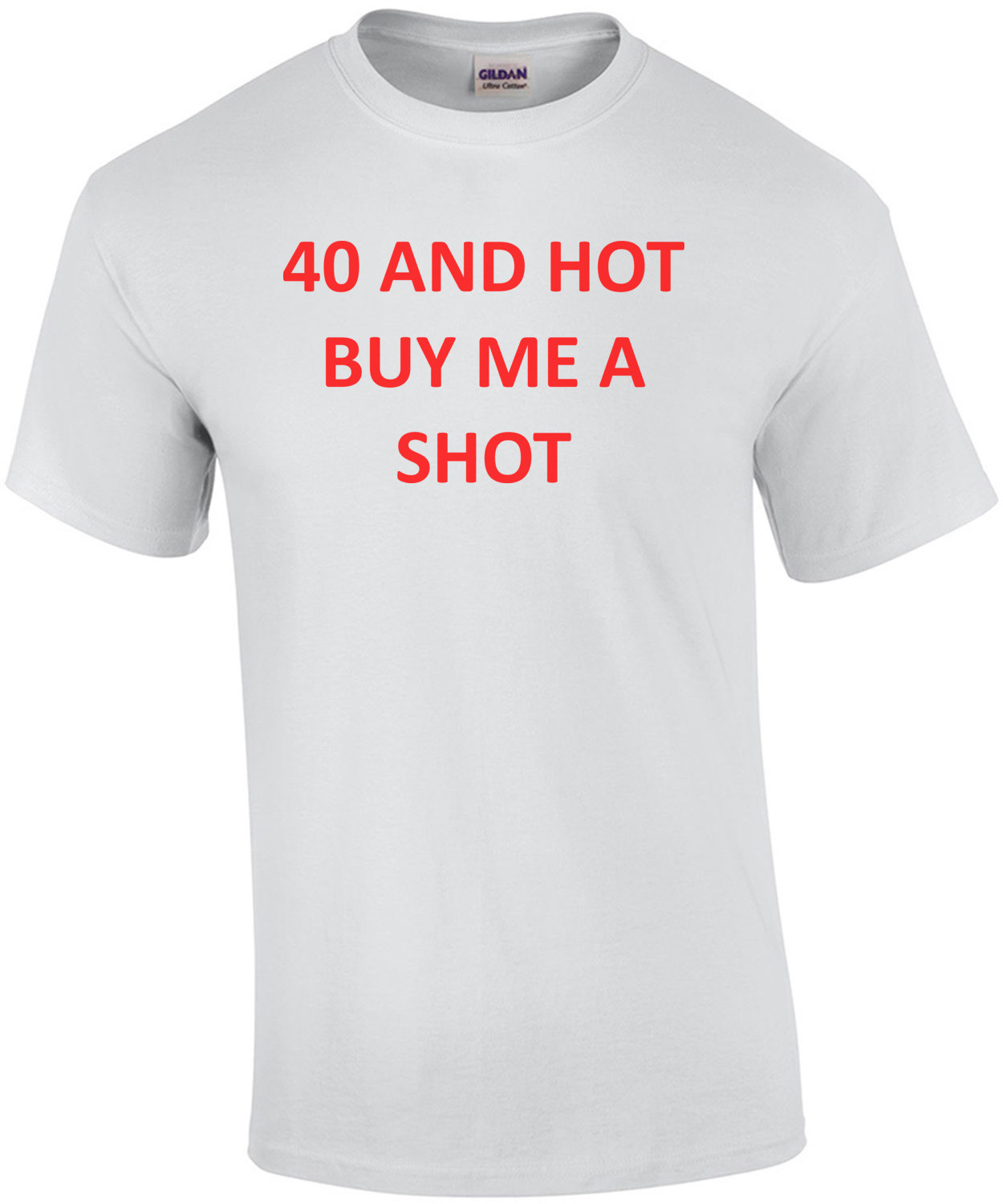 40 AND HOT BUY ME A SHOT - Happy Birthday Shirt