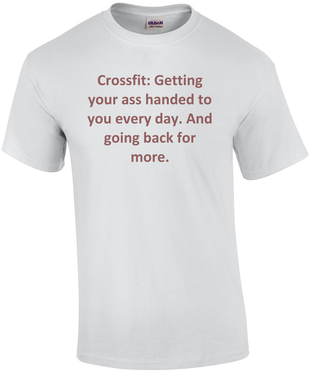 Crossfit: Getting your ass handed to you every day. And going back for more. Crossfit Sayings Shirt