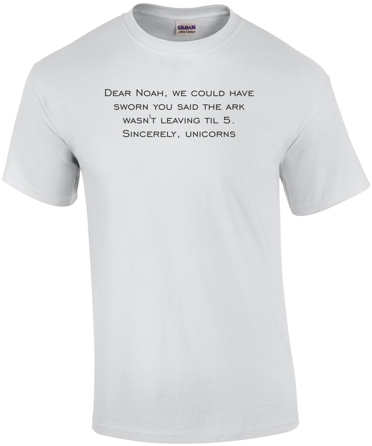 Dear Noah, we could have sworn you said the ark wasn't leaving til 5. Sincerely, unicorns. Funny T-shirt Shirt