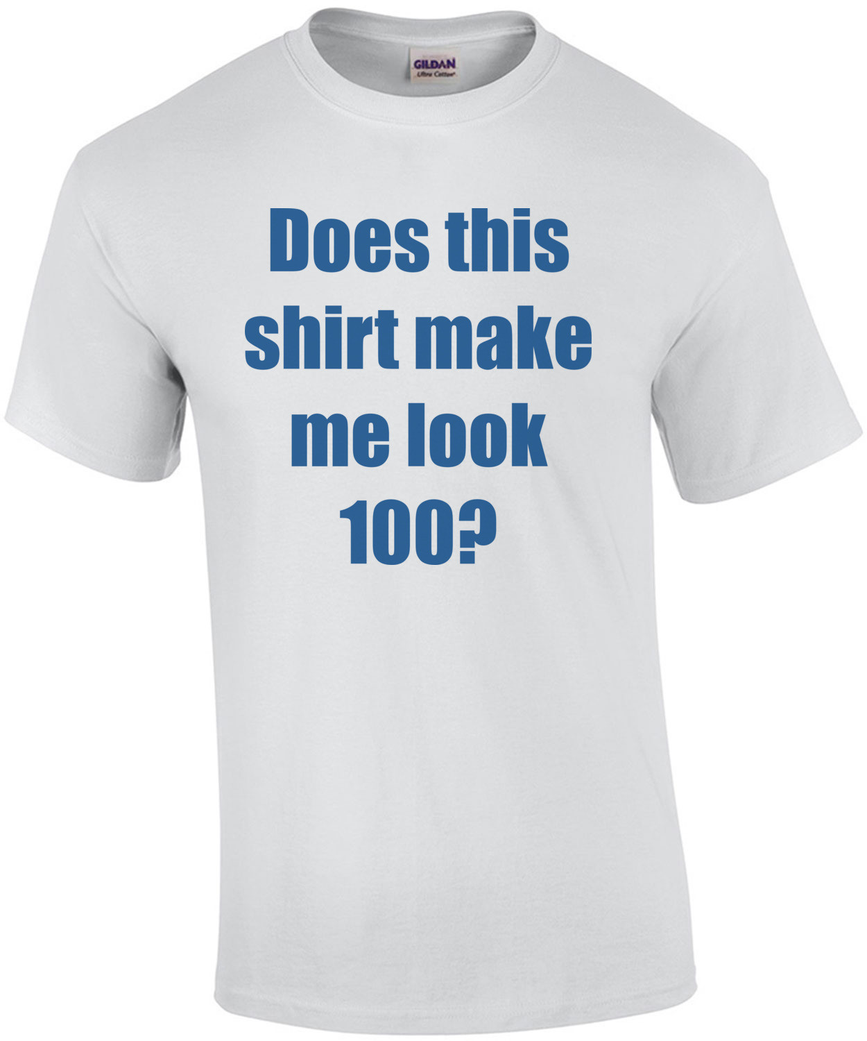 Does this shirt make me look 100? Hundred 100 birthday T-Shirt