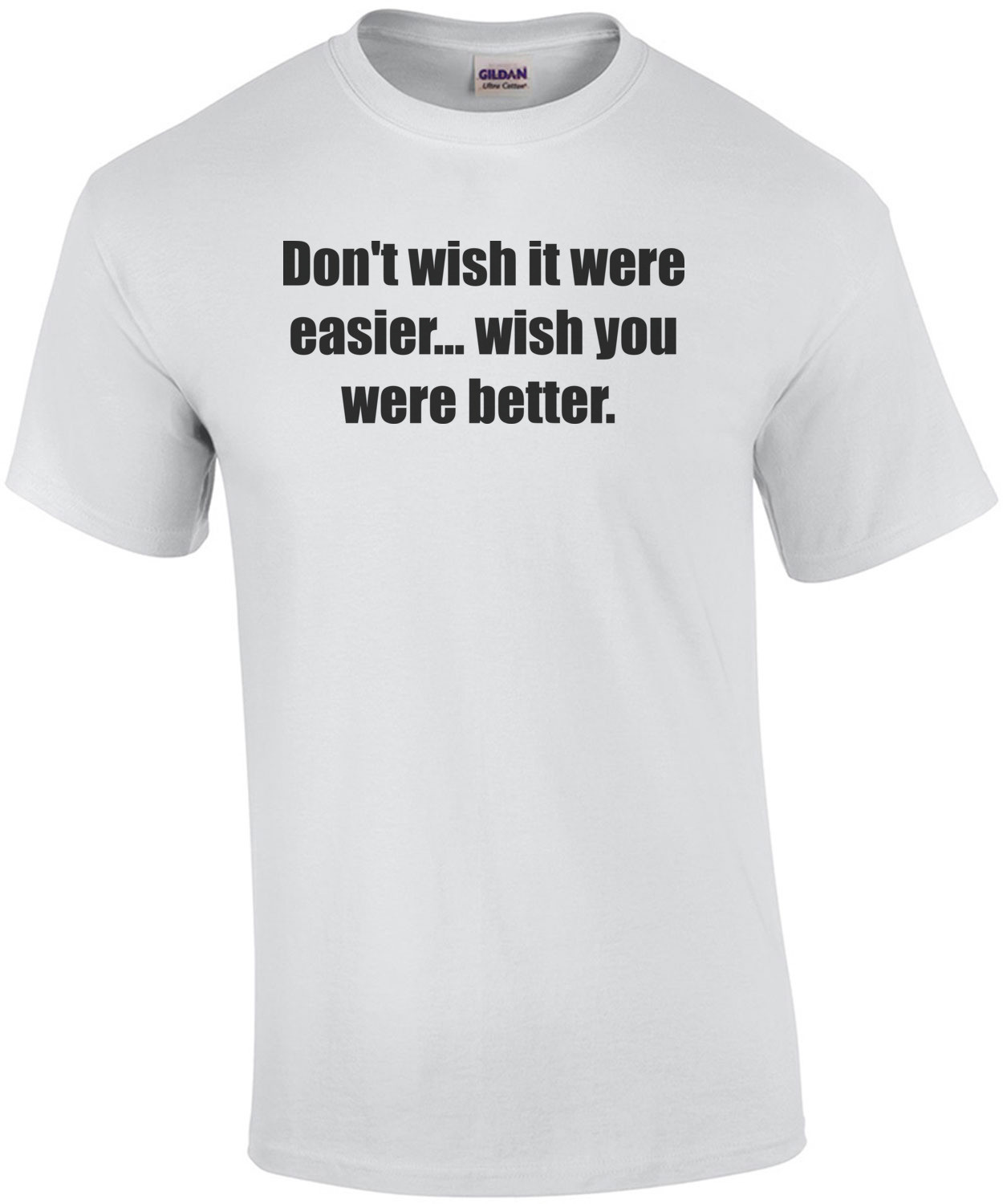 Don't wish it were easier... wish you were better. Crossfit saying Shirt