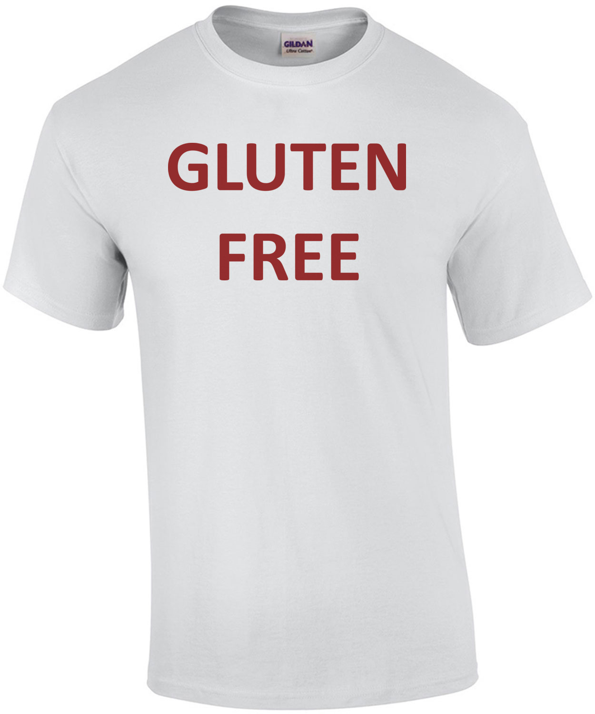GLUTEN FREE Funny Shirt