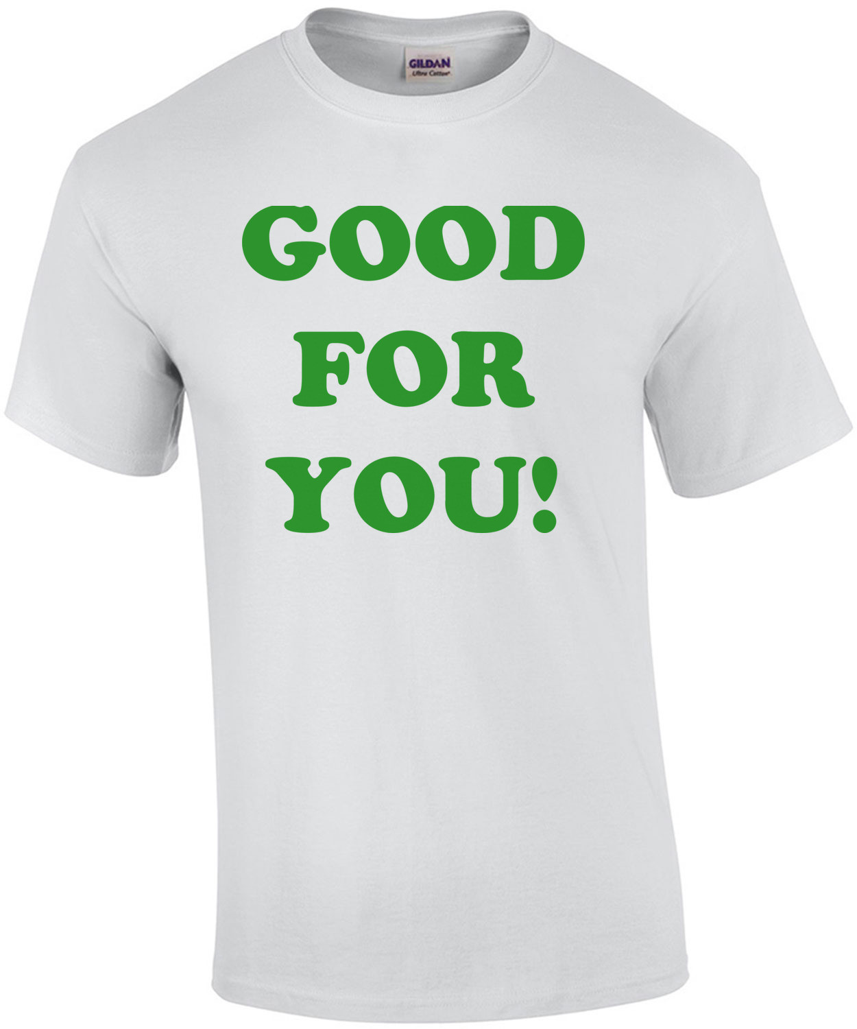 GOOD FOR YOU! Shirt