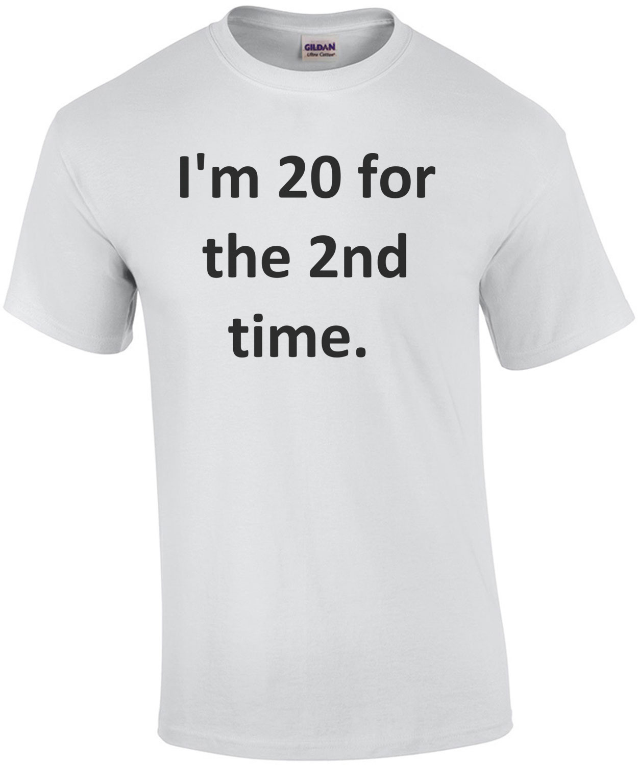 I'm 20 for the 2nd time. 40th Birthday T-Shirt Shirt