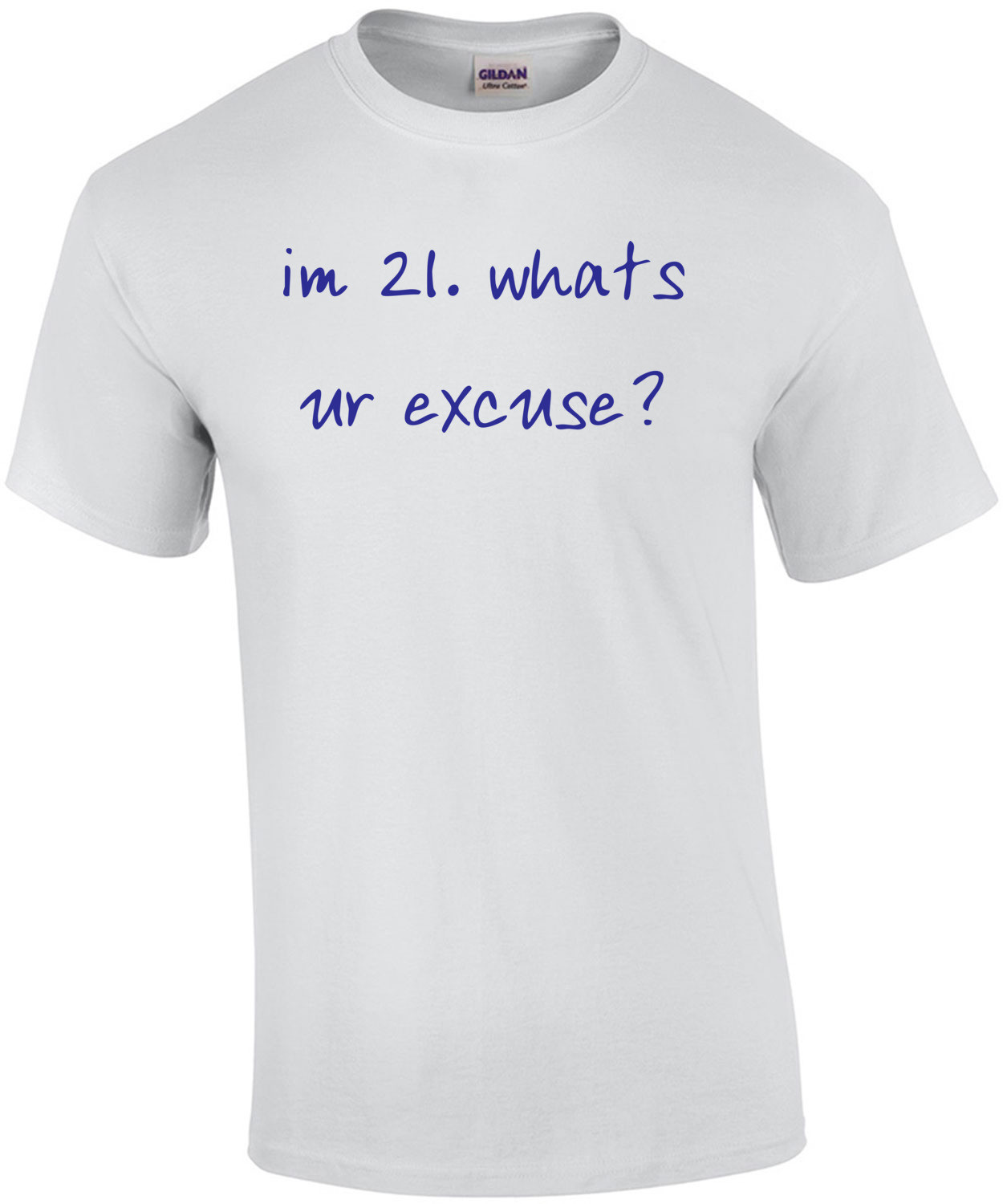 im 21. whats ur excuse? 21 birthday t-shirt Shirt
