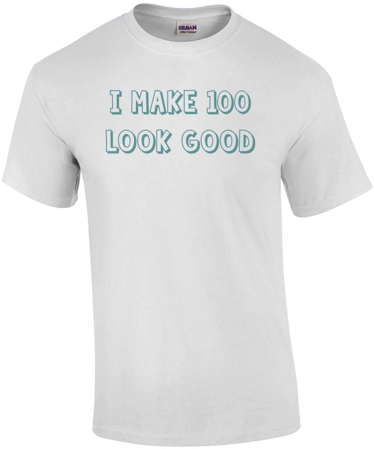 I make 100 look good - hundred 100 birthday t-shirt