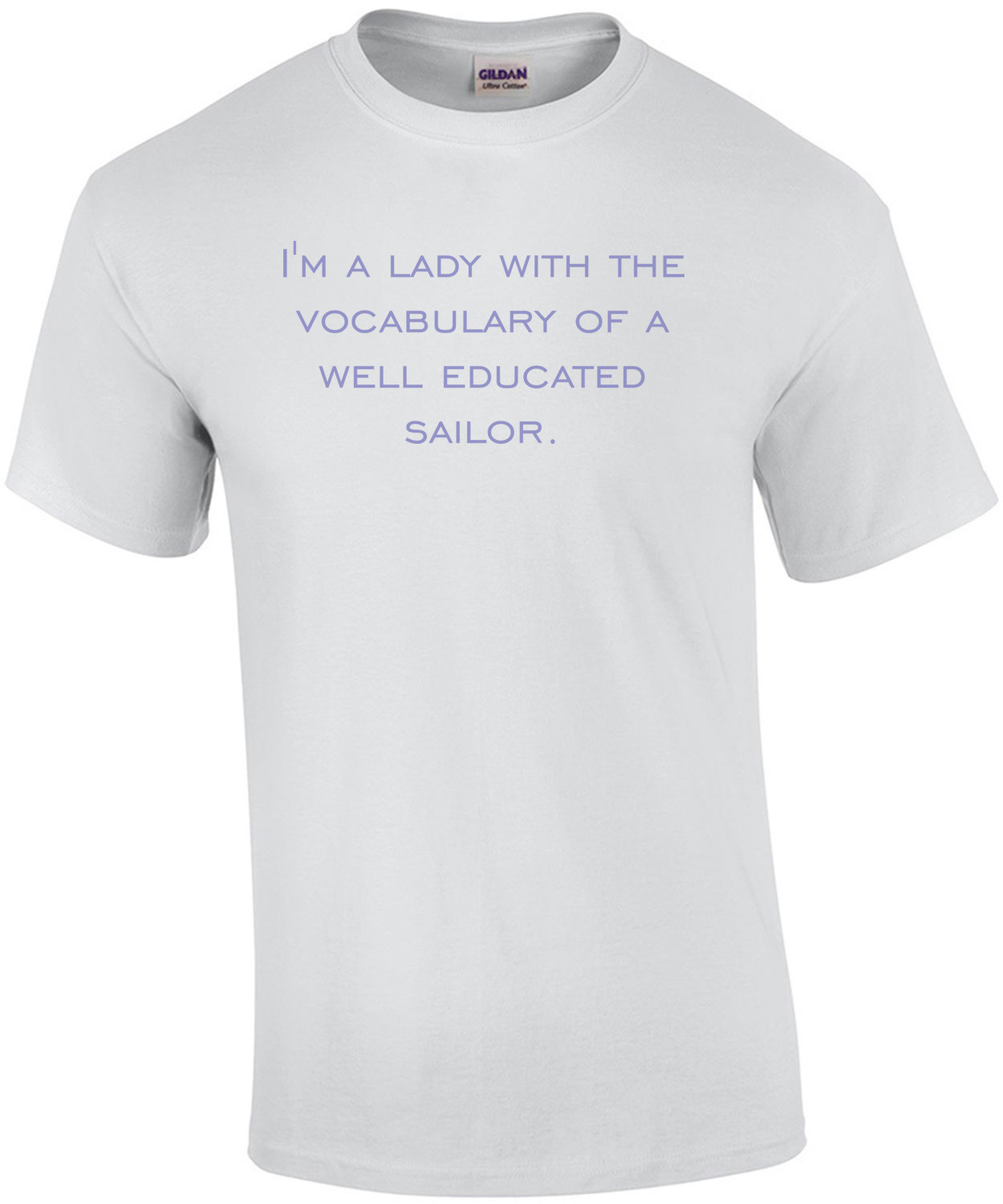 I'm a lady with the vocabulary of a well educated sailor. t-shirt