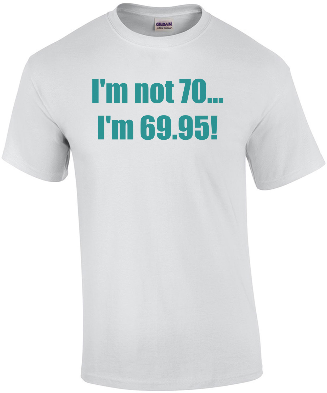 I'm not 70... I'm 69.95! 70th birthday Shirt