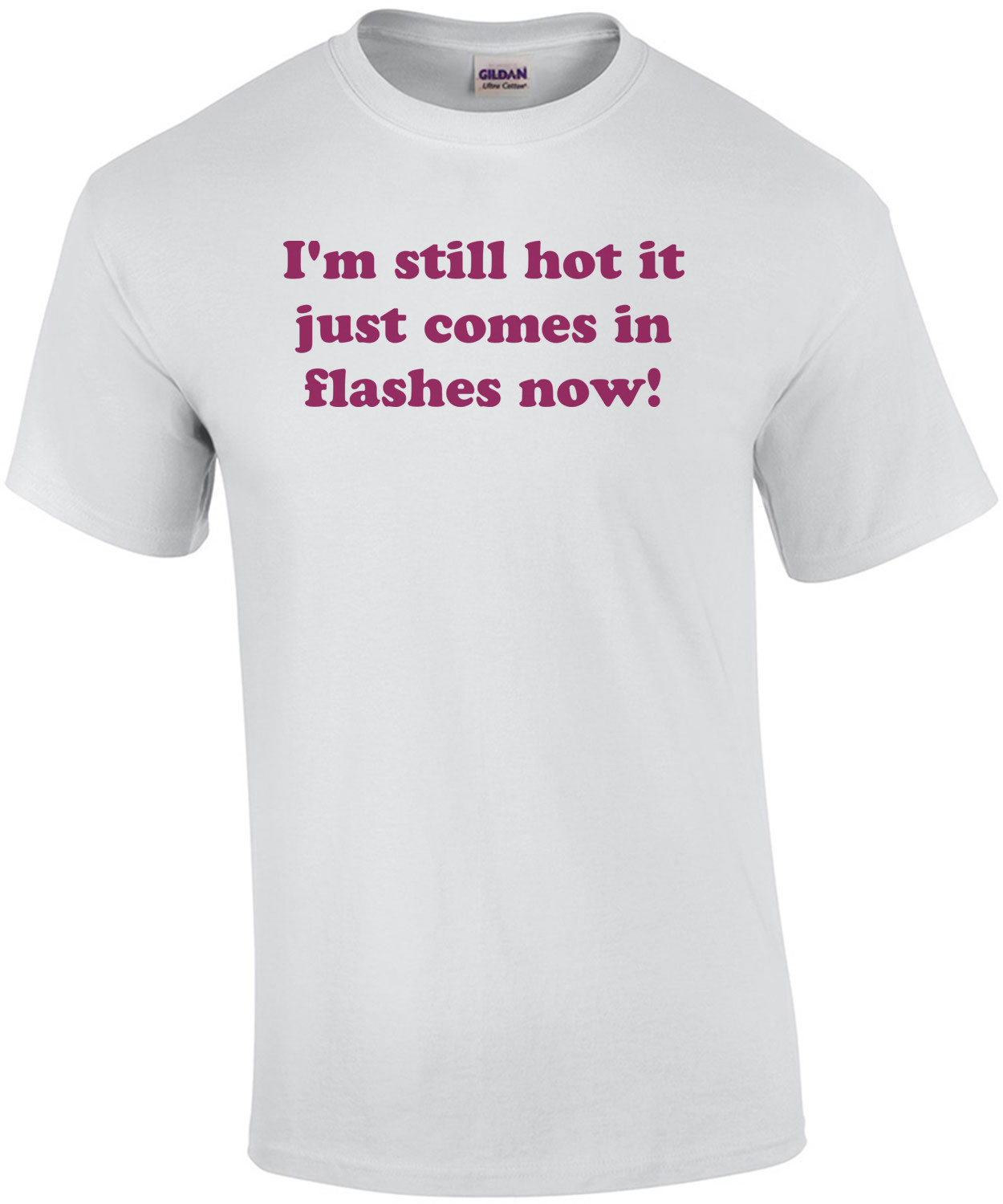 I'm still hot it just comes in flashes now! Shirt