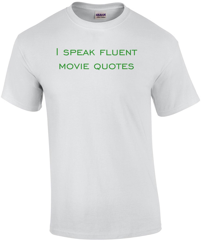 I speak fluent movie quotes funny Shirt