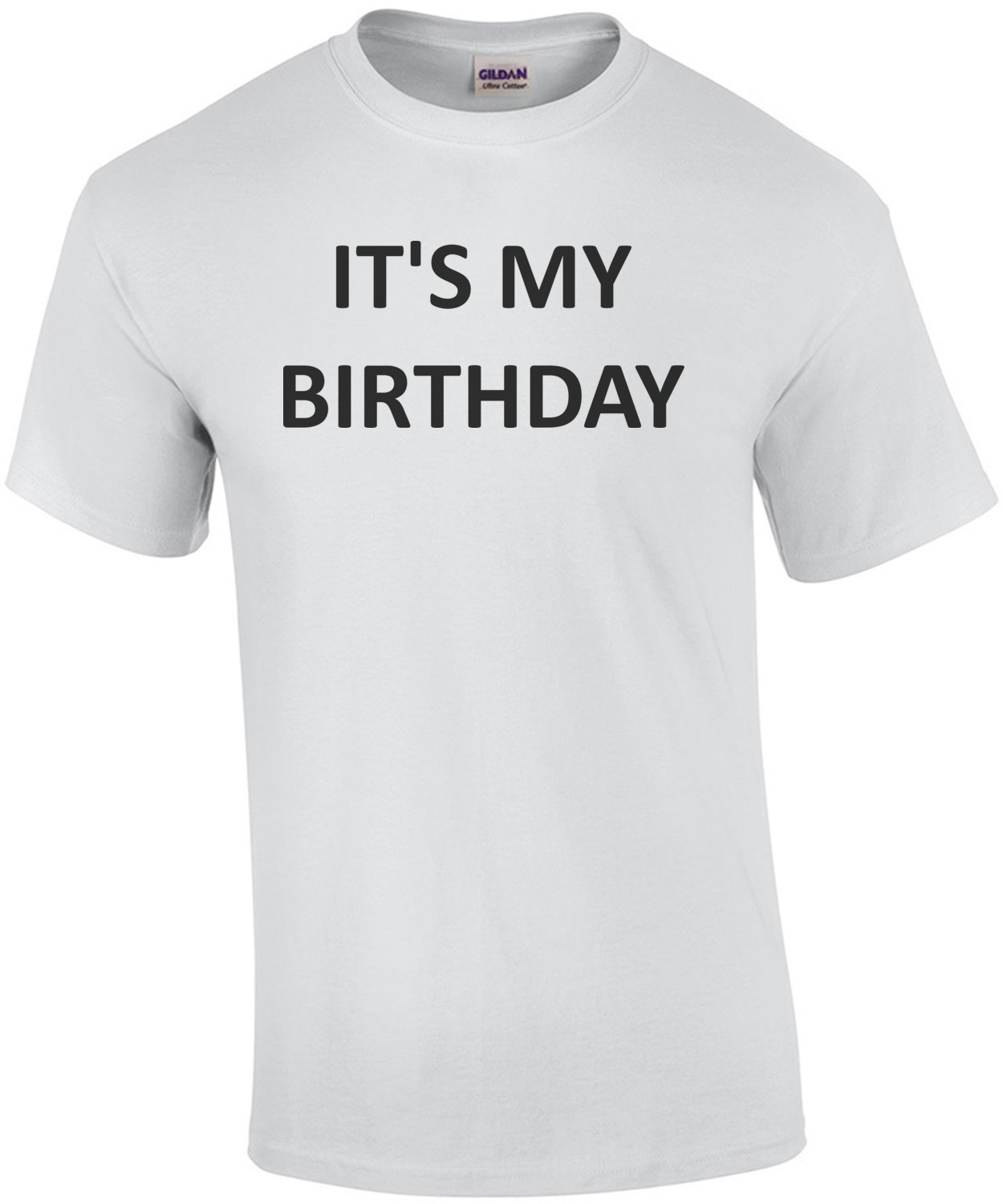 IT'S MY BIRTHDAY - Happy Birthday Shirt