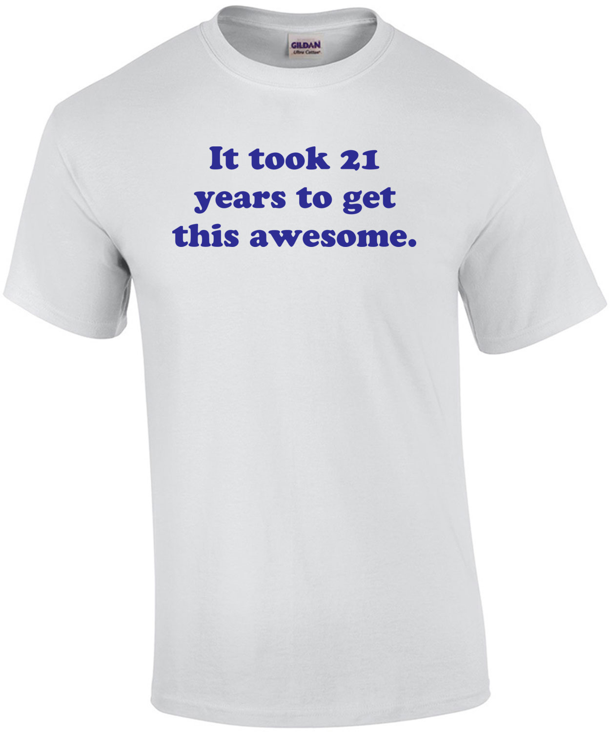 It took 21 years to get this awesome. 21 birthday t-shirt Shirt