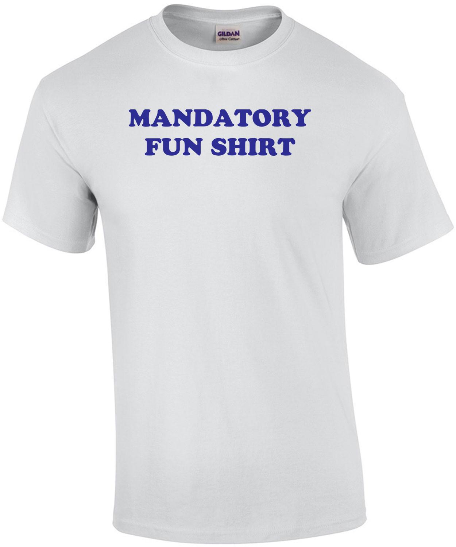 MANDATORY FUN SHIRT T-Shirt