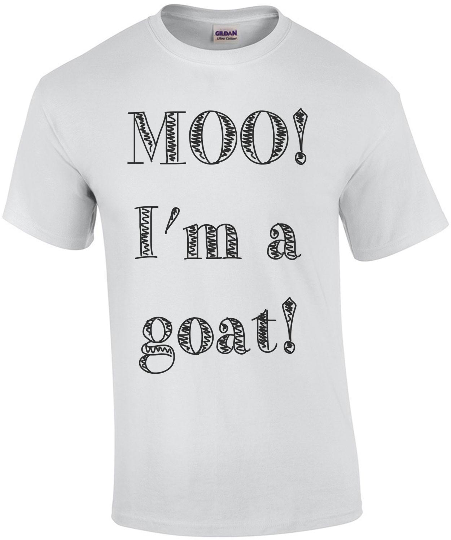 MOO! I'm A GOAT Shirt