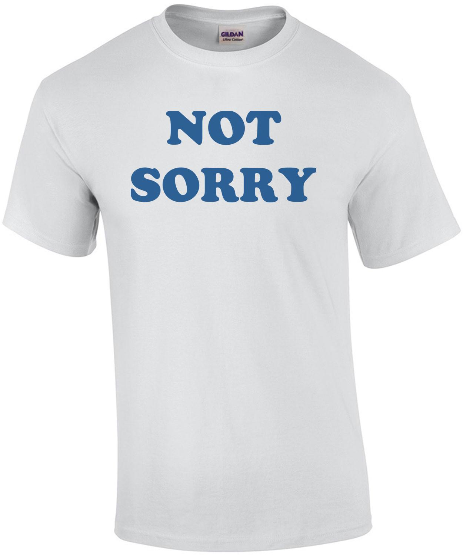 NOT SORRY Shirt
