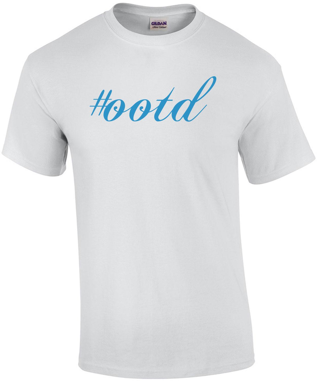 #ootd funny  Shirt
