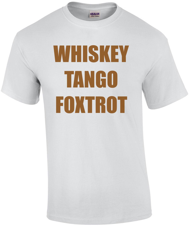 WHISKEY TANGO FOXTROT Funny Shirt