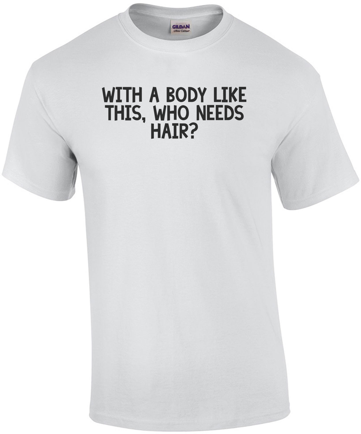With a body like this, who needs hair 2 Shirt