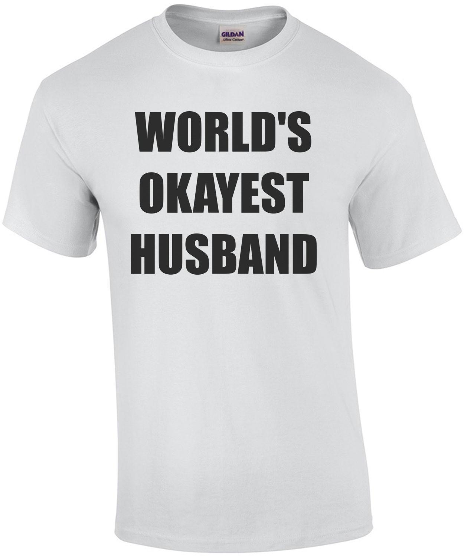WORLD'S OKAYEST HUSBAND Shirt